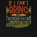 If I Can't Bring My French Horn You Wo T-Shirt