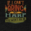 If I Can't Bring My Harp You Won't T-Shirt