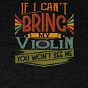 If I Can't Bring My Violin You Won&#39 T-Shirt
