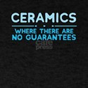 Ceramics Where There Are No Guarantees T-Shirt