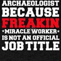 Archeologist because Miracle Worker not a T-Shirt