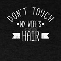 Don't Touch My Wife's Hair Funny S T-Shirt
