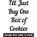 I'll Just Buy One Box of Cookies Said T-Shirt