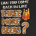 Funny 3 More Beers Drinking for dark T-Shirt