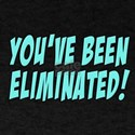 You've Been Eliminated! T-Shirt
