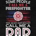 Some People Firefighter Most Important Dad T-Shirt