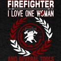 Firefighter I Love One Woman Several Tools T-Shirt