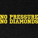 No Pressure No Diamonds