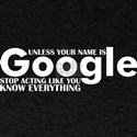Unles Your Name Google Stop Acting Know Ev T-Shirt